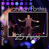 25 Anos (Ao Vivo) de Ivanilson Pontes