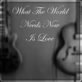 What the World Needs Now Is Love by Chris Strei