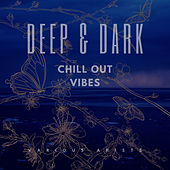Deep & Dark Chill Out Vibes by Various Artists