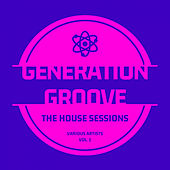Generation Groove, Vol. 1 (The House Sessions) by Various Artists