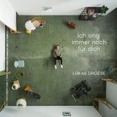 Ich sing' immer noch für dich de Lukas Droese