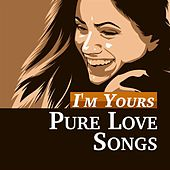 I'm Yours: Pure Love Songs von Various Artists