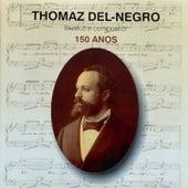 Thomaz Del-Negro (Musico e Compositor - 150 Anos) de Fernando Serafim, Gonçalo Salgueiro, Oliva, Marina Mota, Lia Altavilla