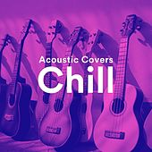 Acoustic Covers Chill by Various Artists