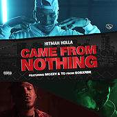 Came From Nothing (feat. Mozzy & Yhung T.O.) von Hitman Holla