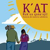 Ruk'ux Qana'ojil (Esencia de Nuestra Sabiduría) de Kat