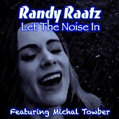 Let the Noise In (feat. Michal Towber) van Randy Raatz