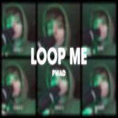 Loop Me von Pwad