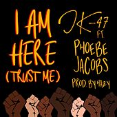I Am Here (Trust Me) [feat. Phoebe Jacobs & Hazy] de Jk-47