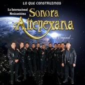 Lo Que Construimos (Cover) de Sonora Altepexana La Original