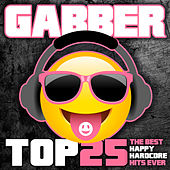 Gabber Top 25 (The Best Happy Hardcore Hits Ever) von Various Artists