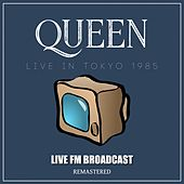 Live In Tokyo 1985 (Live FM Broadcast Remastered) by Queen
