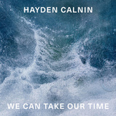 We Can Take Our Time by Hayden Calnin
