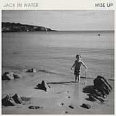 Wise Up by Jack in Water