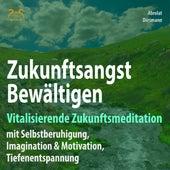 Zukunftsangst Bewältigen - Vitalisierende Zukunftsmeditation mit Selbstberuhigung, Imagination & Motivation, Tiefenentspannung von Franziska Diesmann