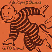 Gtfo (Remix) by Kyle Rapps