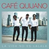 La vida no es La la la (Edición especial) de Cafe Quijano