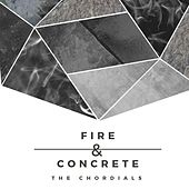 Fire & Concrete de The Chordials