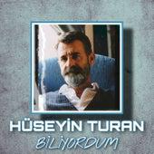 Biliyordum by Hüseyin  Turan