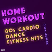 Home Workout - 80s Cardio Dance Fitness Hits by Gym Workout