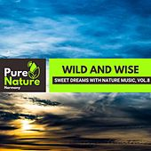 Wild and Wise - Sweet Dreams with Nature Music, Vol.8 von Various