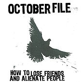 How to Lose Friends and Alienate People by October File