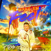 Make Em' Feel It by T Braze