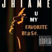 U My Favorite B!@$#. by Jhiame