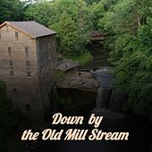 Down by the Old Mill Stream by Carlos Montoya, Omara Portuondo, The Crew Cuts, Sidney Bechet, Eddie Floyd, Ferlin Husky, Beny More, Miguel de Molina, Pepe Marchena, The Diamonds, La Sonora Matancera, Pedro Infante, Raul Planas, Charlie Rich, Alfredo De Angelis, Bill Haley