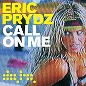 Call On Me (Remixes) by Eric Prydz