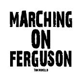 Marching on Ferguson by Tom Morello