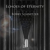 Echoes of Eternity by Bobby Schnitzer