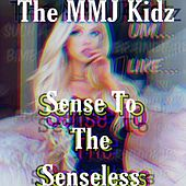 Sense to the Senseless von The MMJ Kidz
