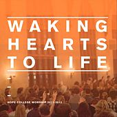 Waking Hearts to Life de Hope College Worship