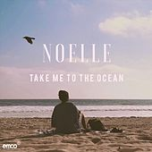 Take Me to the Ocean by Noelle