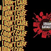 I Don't Care by Urban Garage