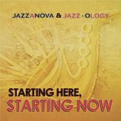 Starting Here, Starting Now by Jazz-Ology