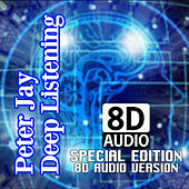 Deep Listening (Special Edition 8D AUDIO Version) by Peter Jay