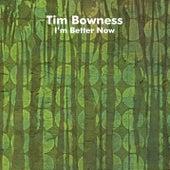 I'm Better Now de Tim Bowness