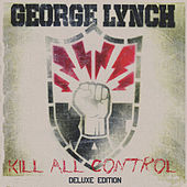 Kill All Control - Deluxe Edition by George Lynch