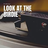 Look At the Birdie by Art Blakey's Big Band Art Blakey and The Jazz Messengers
