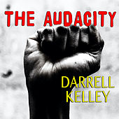 The Audacity by Darrell Kelley