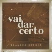 Vai Dar Certo de Leandro Borges