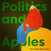 Politics & Apples: You're Not Alone, Pt. 4 by Restless Youth