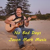 No Bad Days by Jason Mark