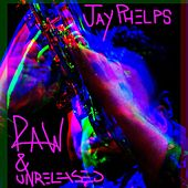 Raw & Unreleased by Jay Phelps
