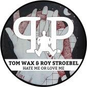 Hate Me Or Love Me by Tom Wax