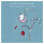 Don't Cry Until It's Over by Hattie Briggs