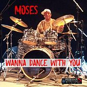 Wanna Dance with You by Moses