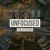 Unfocused by Heathen